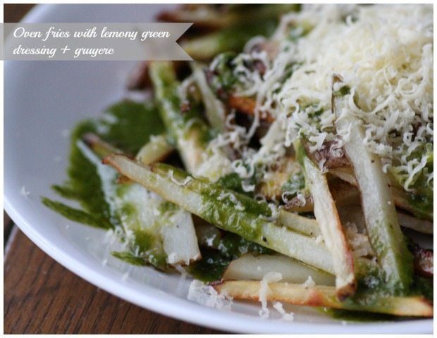 Oven Fries with Lemon Green Dressing + Gryere | FoodLovesWriting.com