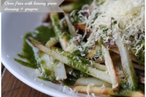 Oven Fries with Lemony Green Dressing and Gruyere
