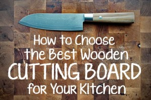 How to Choose the Best Wooden Cutting Board for Your Kitchen