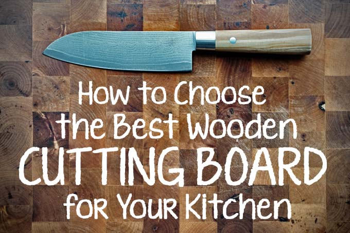 How to Choose the Best Wooden Cutting Board for Your Kitchen | Foodal.com