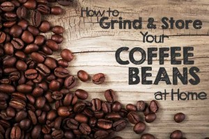 How to Grind and Store Your Coffee Beans at Home