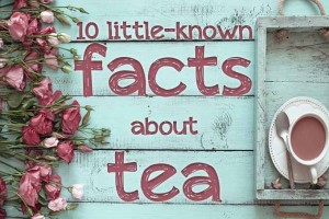 10 Little-Known Facts About Tea