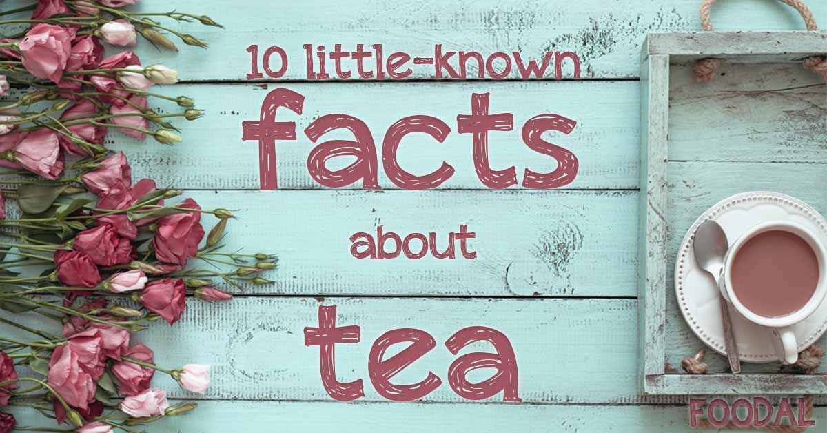 10 little known facts about tea foodal