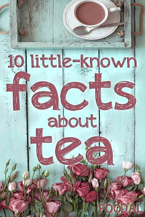 Ten Little-Known Facts About Tea | Foodal.com