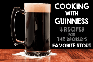 Cooking With Guinness: 4 Recipes for the World's Favorite Stout