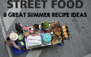 Street Food: 11 Ideas for Fun and Easy Summer Entertaining