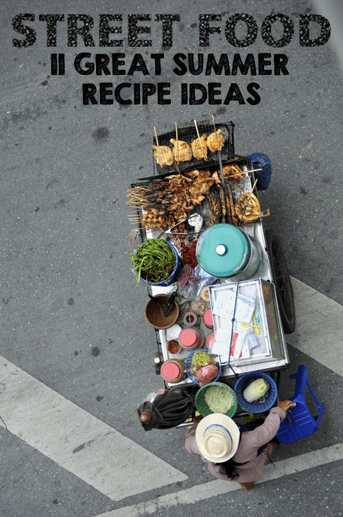 Street Food - 11 Ideas for Fun and Easy Summer Entertaining   Foodal.com
