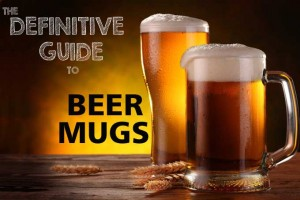 The Definitive Guide To Beer Mugs: Choosing, Using, and Abusing