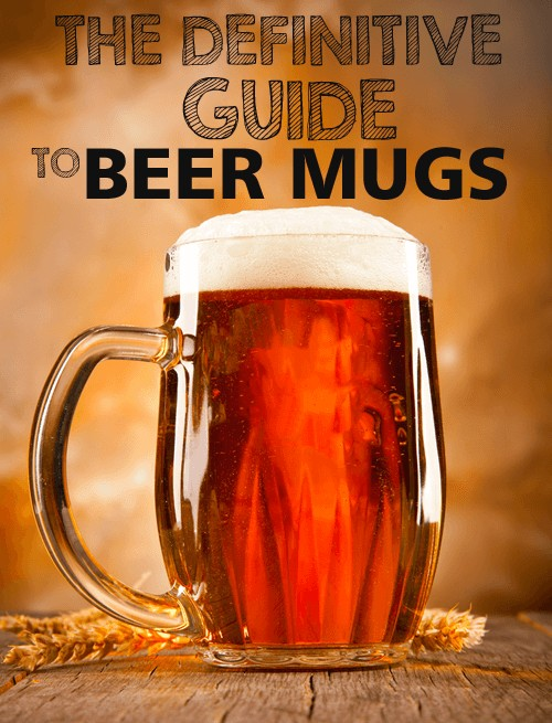 The Definitive Guide to Beer Mugs: Choosing, Using, and Abusing | Foodal.com