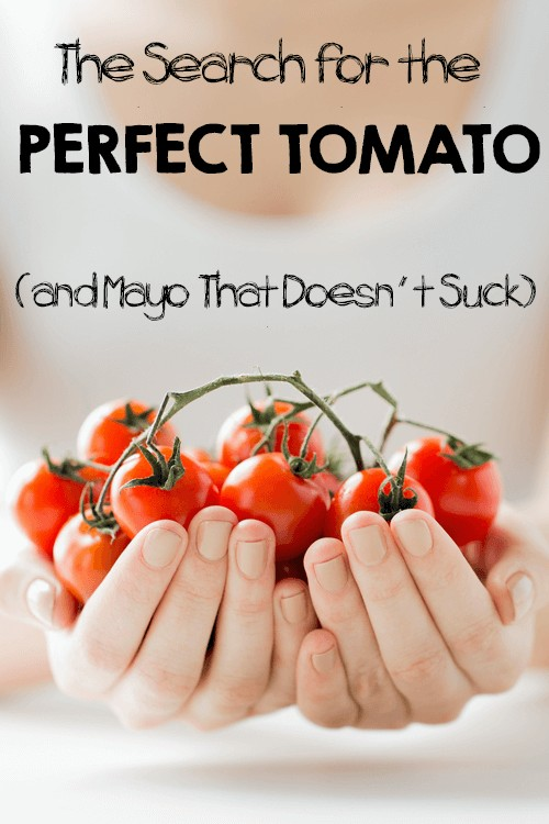 The Search for the Pefect Tomato (and Mayo That Doesn't Suck) | Foodal.com