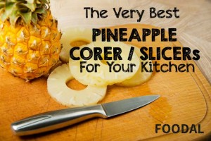 The Very Best Pineapple Corer / Slicers For Your Kitchen