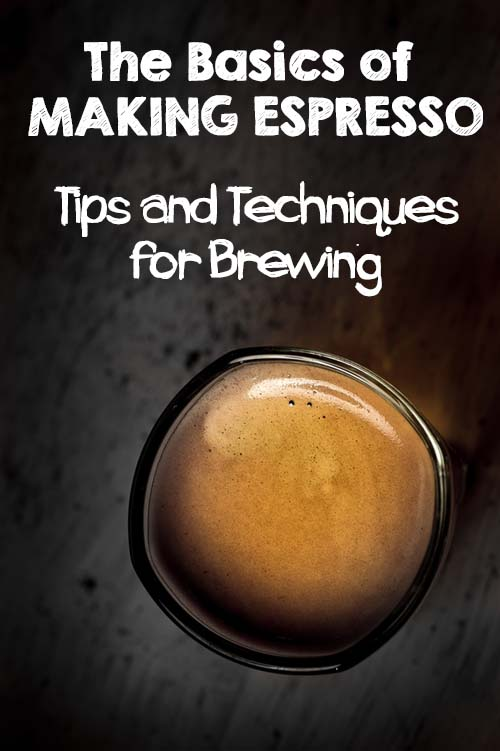 The Basics of Making Espresso - Tips and Techniques for Brewing | Foodal.com