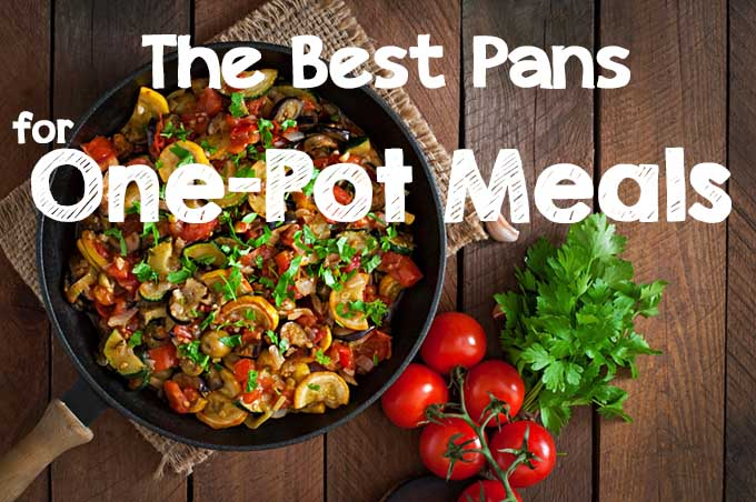 The Best Pans for One-Pot Meals | Foodal.com