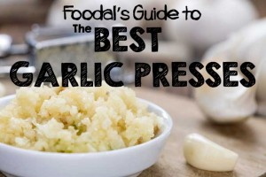 Foodal's Guide to the Best Garlic Presses