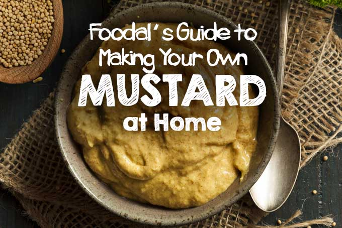 How To Make Homemade Mustard Foodal