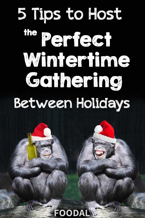 5 Tips to Host the Perfect Wintertime Gathering Between Holidays | Foodal.com