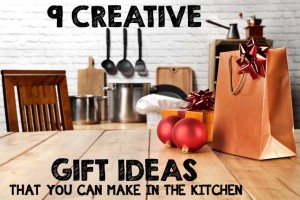 9 Creative and Inexpensive Gift Ideas That You Can Make in the Kitchen