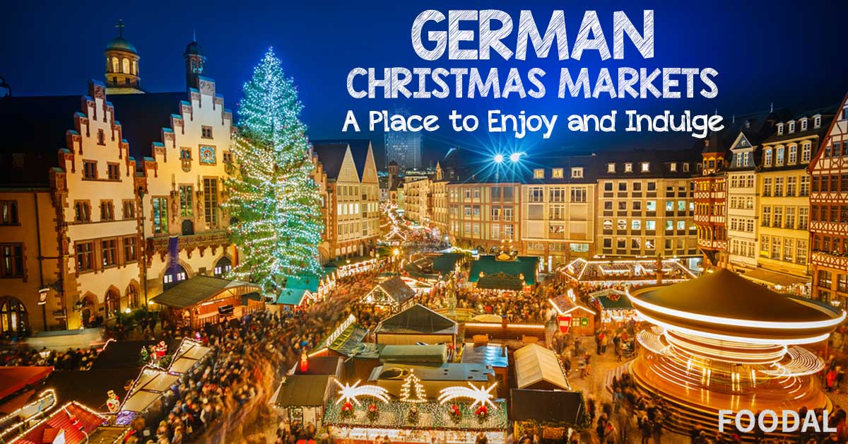 The Food And Fun Of German Christmas Markets Foodal