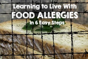 Learning to Live with Food Allergies in 6 Easy Steps
