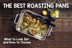 The Best Roasting Pans: What to Look For and How to Choose