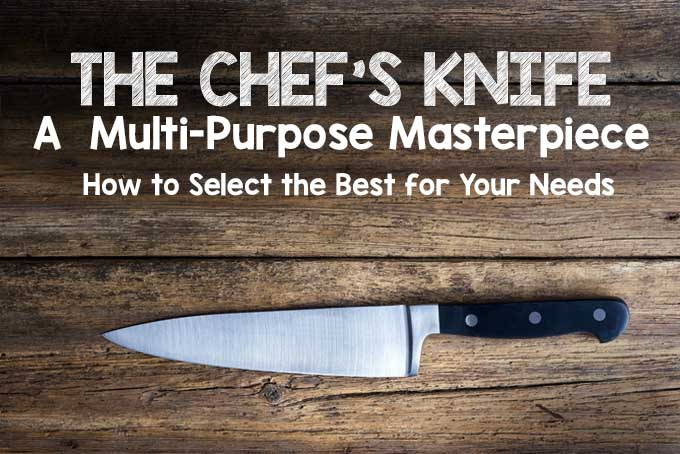 The Chef's Knife - How to Select the Best for Your Needs | Foodal.com