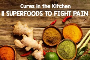 Cures in the Kitchen: 11 Superfoods to Fight Pain
