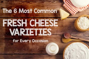 The 6 Most Common Fresh Cheese Varieties for Every Occasion