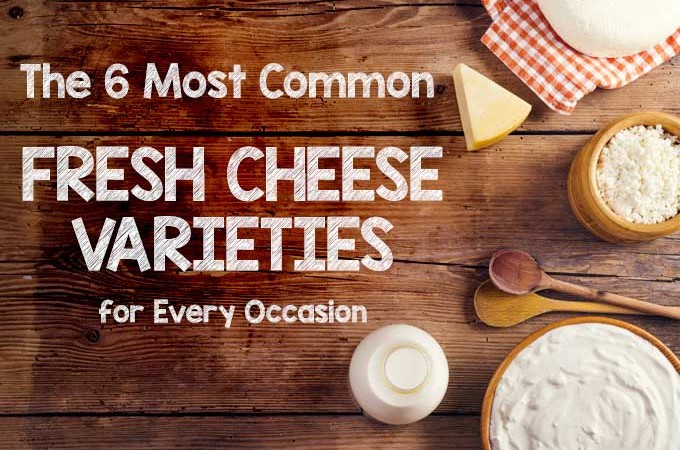 The 6 Most Common Fresh Cheese Varieties for Every Occasion - cover