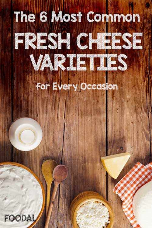 The 6 Most Common Fresh Cheese Varieties for Every Occasion   Foodal.com