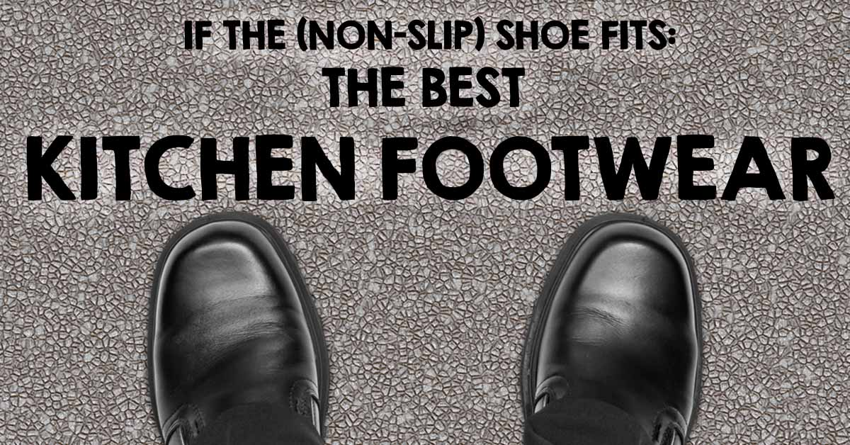1094106c90d8 If the (Non-Slip) Shoe Fits  The Best Kitchen Footwear