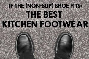 If the (Non-Slip) Shoe Fits: The Best Kitchen Footwear