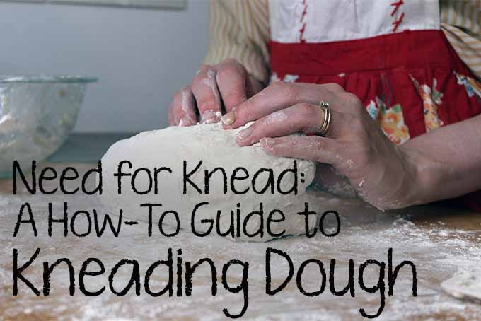 A How-To Guide to Kneading Dough | Foodal.com