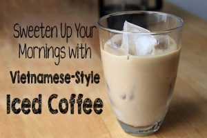 Sweeten Up Your Mornings with Vietnamese-Style Iced Coffee