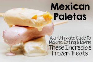 Mexican Paletas: Your Ultimate Guide To Making, Eating & Loving These Incredible Frozen Treats
