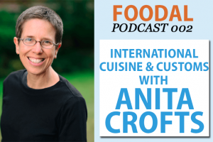 Foodal Podcast 002: Anita Crofts on International Cuisine and Customs