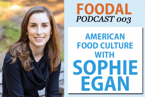 Foodal Podcast 003: Sophie Egan on American Food Culture