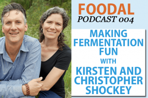 Foodal Podcast 004: Making Fermentation Fun with Kirsten and Christopher Shockey