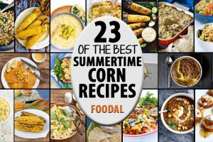 23 of the Best Summertime Sweet Corn Recipes