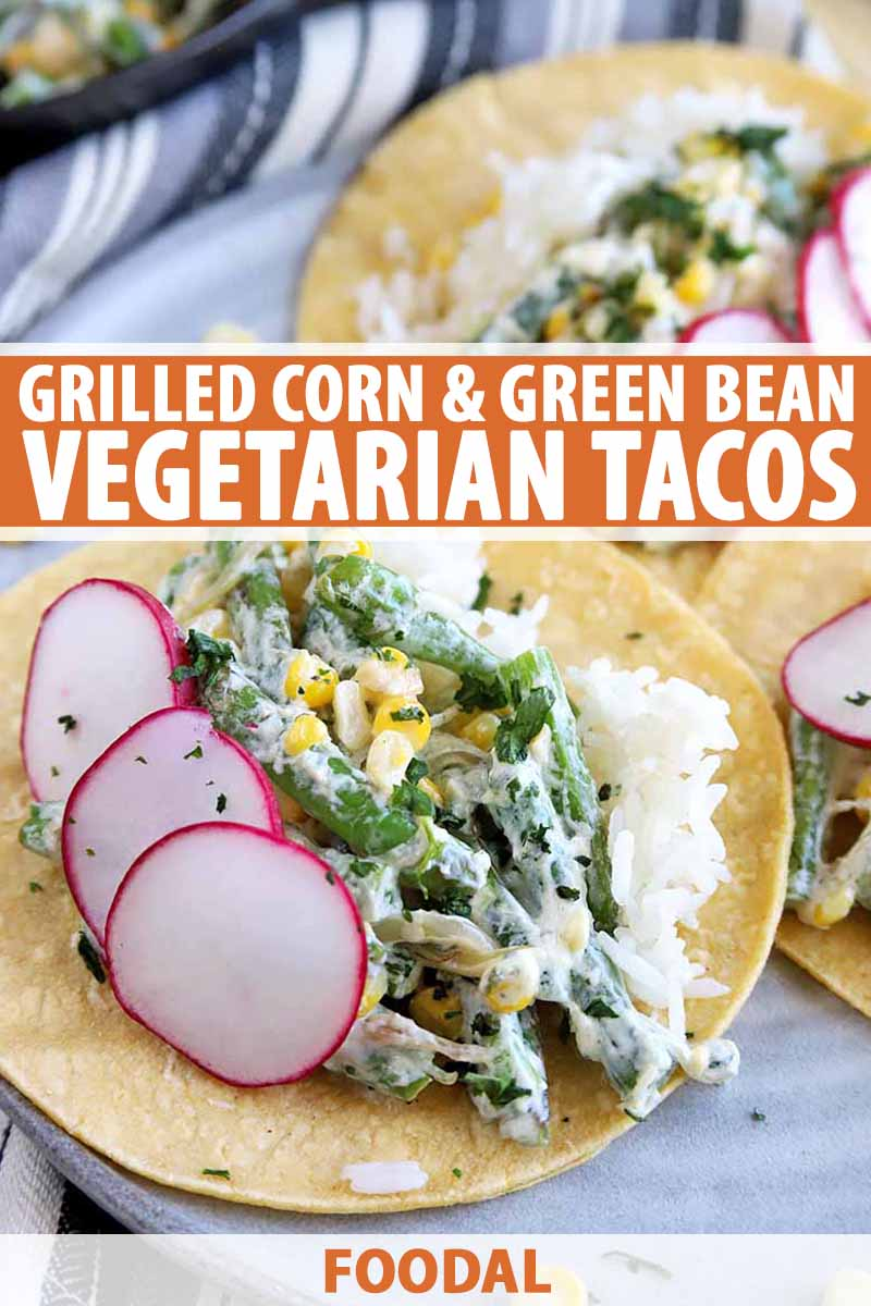 Vertical image of three green bean and corn tacos with a white sauce and a garnish of thinly sliced radishes, on a speckled gray plate on top of a striped gray and white cloth, printed with orange and white text at the bottom and midpoint of the frame.