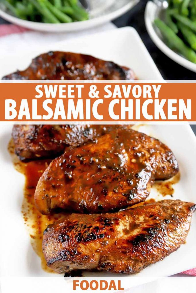 Vertical image of four balsamic glazed chicken breasts on a white rectangular ceramic serving platter, with two plates of steamed green beans in the background, printed with orange and white text near the middle and at the bottom of the frame.