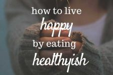 How to live happy by eating healthyish